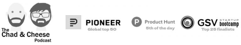 as seen in chad & cheese, Pioneer, Product Hunt and GSV Bootcamp